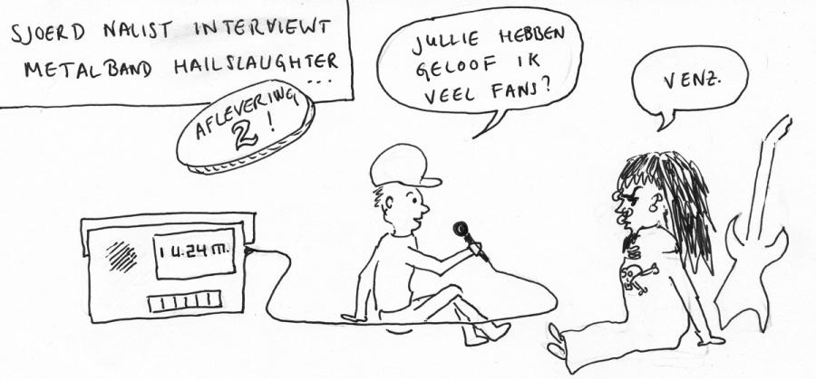 En De Ruijter, en Kiekeboe, en Fred en Ed, en Kiekeboe. Tegen de sluikreclame. Sjoerd Nalist interviewt Hailslaughter aflevering 2. Cartoon Frans van Hilten